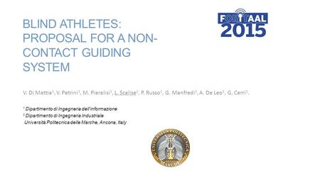BLIND ATHLETES: PROPOSAL FOR A NON- CONTACT GUIDING SYSTEM V. Di Mattia 1, V. Petrini 1, M. Pieralisi 1, L. Scalise 2, P. Russo 1, G. Manfredi 1, A. De.