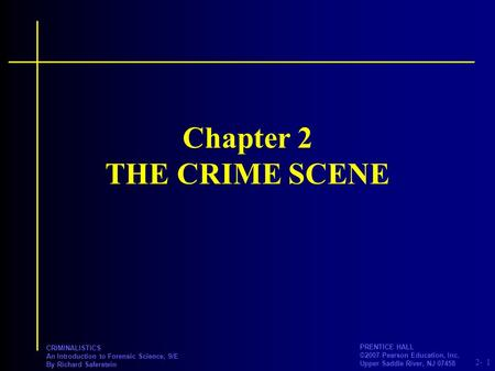 2- PRENTICE HALL ©2007 Pearson Education, Inc. Upper Saddle River, NJ 07458 CRIMINALISTICS An Introduction to Forensic Science, 9/E By Richard Saferstein.