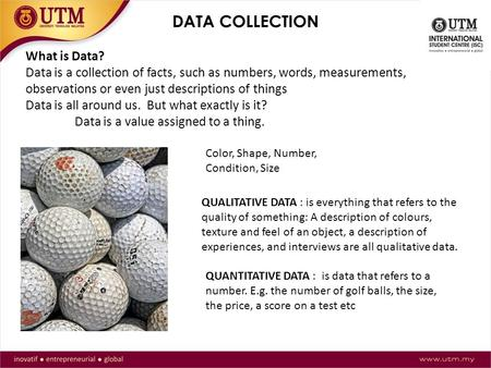 DATA COLLECTION What is Data? Data is a collection of facts, such as numbers, words, measurements, observations or even just descriptions of things Data.