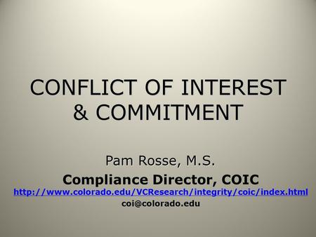 CONFLICT OF INTEREST & COMMITMENT Pam Rosse, M.S. Compliance Director, COIC