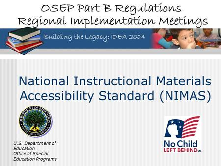 U.S. Department of Education Office of Special Education Programs National Instructional Materials Accessibility Standard (NIMAS)