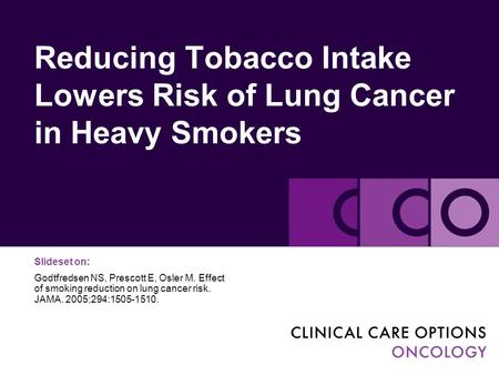Reducing Tobacco Intake Lowers Risk of Lung Cancer in Heavy Smokers Slideset on: Godtfredsen NS, Prescott E, Osler M. Effect of smoking reduction on lung.