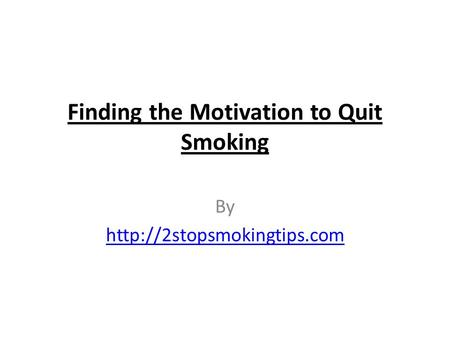 Finding the Motivation to Quit Smoking By