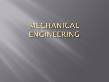  Creates machines, robots, and tools etc..  Designs these things using mechanics, thermodynamics, materials science etc..