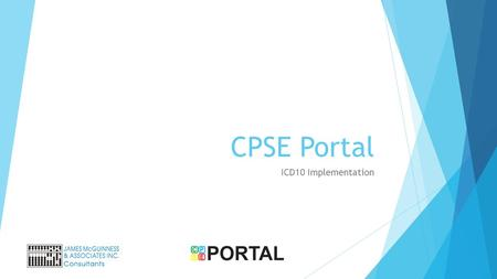 CPSE Portal ICD10 Implementation. ICD10 begins October 1, 2015  ICD10 goes into effect October 1, 2015  This transition is based on date of service,
