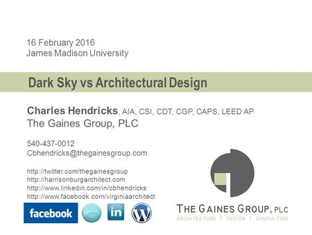 16 February 2016 James Madison University Charles Hendricks, AIA, CSI, CDT, CGP, CAPS, LEED AP The Gaines Group, PLC 540-437-0012