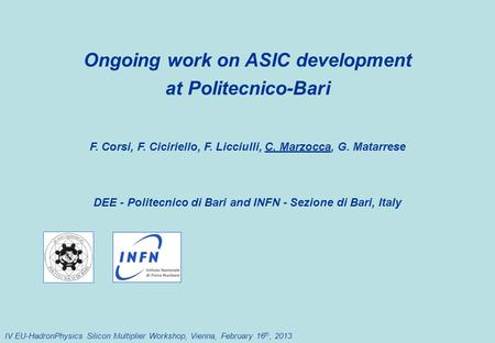 Ongoing work on ASIC development at Politecnico-Bari F. Corsi, F. Ciciriello, F. Licciulli, C. Marzocca, G. Matarrese DEE - Politecnico di Bari and INFN.
