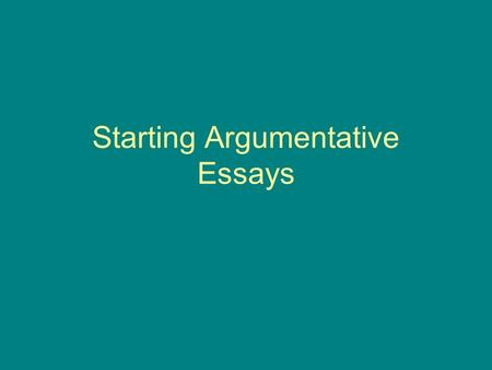 Starting Argumentative Essays. What is my topic?