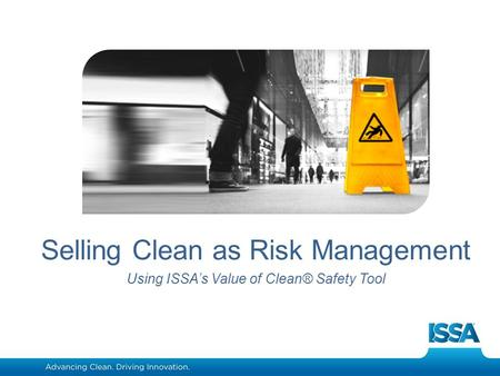 Www.aics.com Selling Clean as Risk Management Using ISSA's Value of Clean® Safety Tool.
