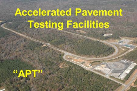 "At Auburn University National Center for Asphalt Technology Accelerated Pavement Testing Facilities ""APT"""