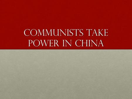 Communists take power in china. Essential idea Mao Zedong established his brand of Marxist Socialism in China.
