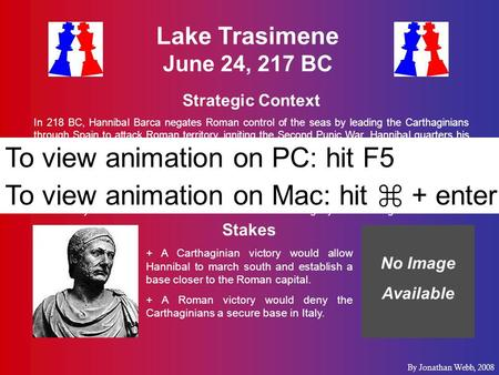 Lake Trasimene June 24, 217 BC Strategic Context In 218 BC, Hannibal Barca negates Roman control of the seas by leading the Carthaginians through Spain.