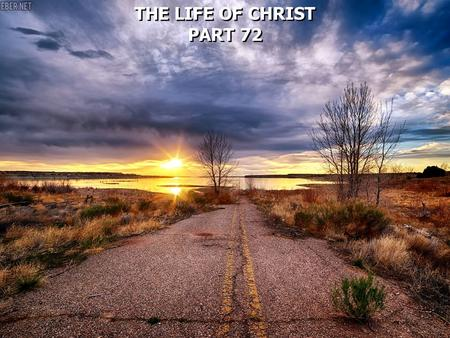 THE LIFE OF CHRIST PART 72 THE LIFE OF CHRIST PART 72.
