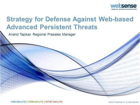 Web security | data security | email security © 2010 Websense, Inc. All rights reserved. Strategy for Defense Against Web-based Advanced Persistent Threats.