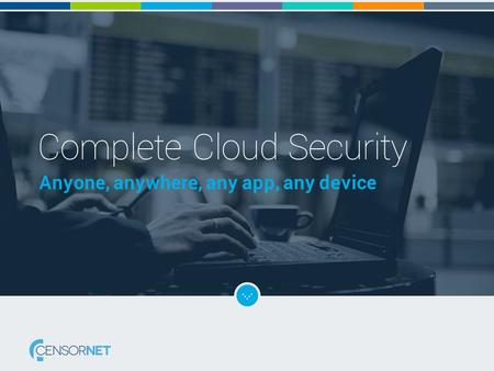 Complete Cloud Security Anyone, anywhere, any app, any device.