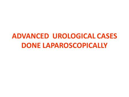 ADVANCED UROLOGICAL CASES DONE LAPAROSCOPICALLY. Dr. Anmar Nassir, FRCS(C) Fellowship in Andrology (U of Ottawa) Fellowship in EndoUrology and Laparoscopy.