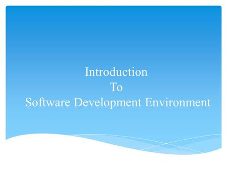 Introduction To Software Development Environment.