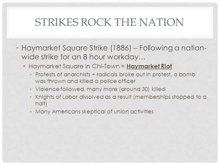 STRIKES ROCK THE NATION Haymarket Square Strike (1886) – Following a nation- wide strike for an 8 hour workday… Haymarket Square in Chi-Town = Haymarket.
