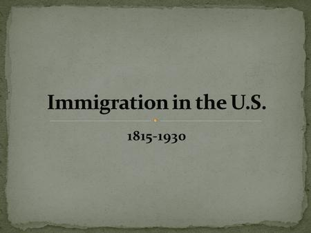 1815-1930. Major wave of immigration Avg. Age: 15-30 Majority from Northern/Western Europe Major portion of U.S. Industrial Labor Bulk moved to urban.
