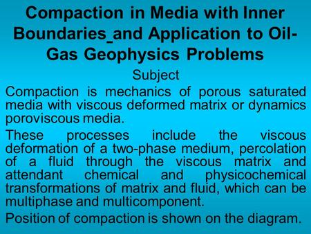 Compaction in Media with Inner Boundaries and Application to Oil- Gas Geophysics Problems Subject Compaction is mechanics of porous saturated media with.