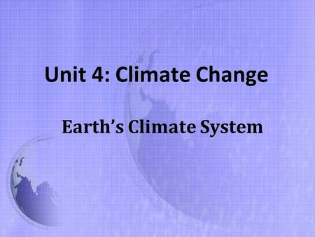 Unit 4: Climate Change Earth's Climate System. Introduction Atmosphere: layer of gases that surrounds a planet or moon Without the atmosphere, days would.
