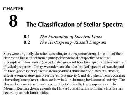 Stars were originally classified according to their spectra (strength = width of their absorption lines) either from a purely observational perspective.