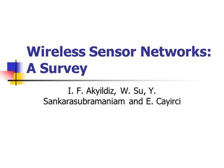 Wireless Sensor Networks: A Survey I. F. Akyildiz, W. Su, Y. Sankarasubramaniam and E. Cayirci.
