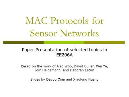 MAC Protocols for Sensor Networks Paper Presentation of selected topics in EE206A Based on the work of Alec Woo, David Culler, Wei Ye, Join Heidemann,