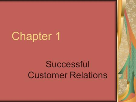 Chapter 1 Successful Customer Relations. What is the importance of customer service to food service? Competition for customers makes good customer service.