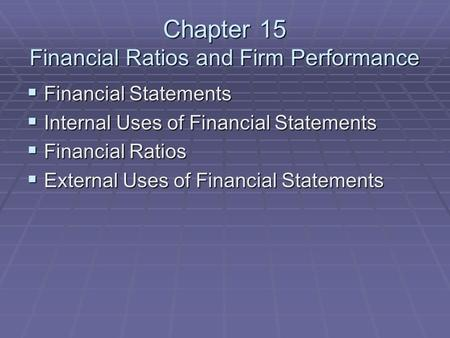 Chapter 15 Financial Ratios and Firm Performance  Financial Statements  Internal Uses of Financial Statements  Financial Ratios  External Uses of Financial.