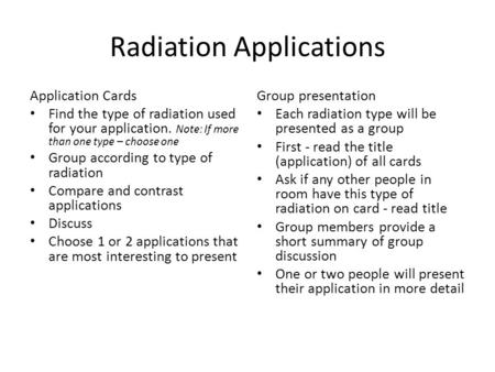 Radiation Applications Application Cards Find the type of radiation used for your application. Note: If more than one type – choose one Group according.