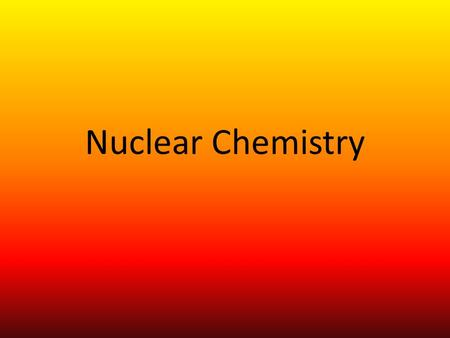 Nuclear Chemistry. Review: Parts of the Atom Electron (-) Proton (+) Neutron.