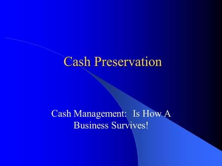 Cash Preservation Cash Management: Is How A Business Survives!