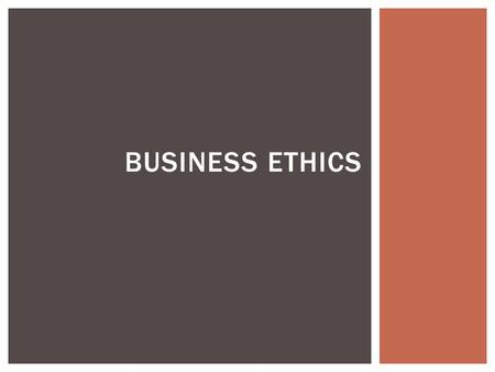 BUSINESS ETHICS.  Understand and explain what is meant by business ethics.  Understand the role or regulators and regulation. OBJECTIVES.