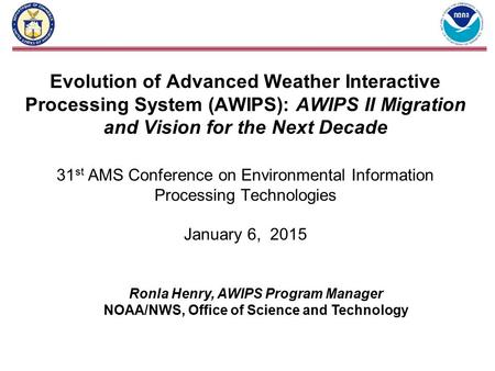 Evolution of Advanced Weather Interactive Processing System (AWIPS): AWIPS II Migration and Vision for the Next Decade 31 st AMS Conference on Environmental.