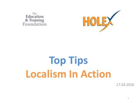Top Tips Localism In Action 17.03.2016 1. Tip 1: Getting Started Use existing links to build a strong localism partnership across the CA area Be proactive,
