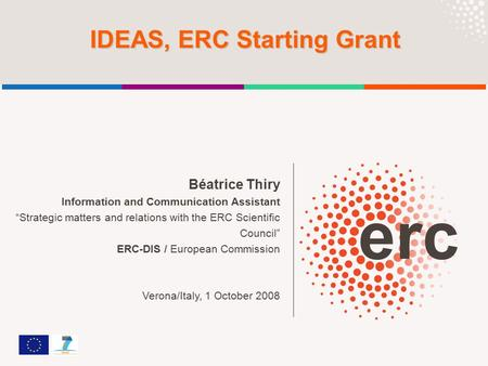"Béatrice Thiry Information and Communication Assistant ""Strategic matters and relations with the ERC Scientific Council"" ERC-DIS / European Commission."