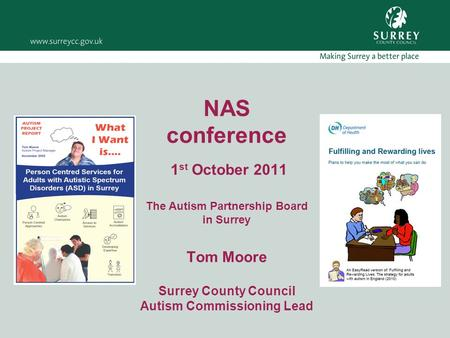 NAS conference 1 st October 2011 The Autism Partnership Board in Surrey Tom Moore Surrey County Council Autism Commissioning Lead.
