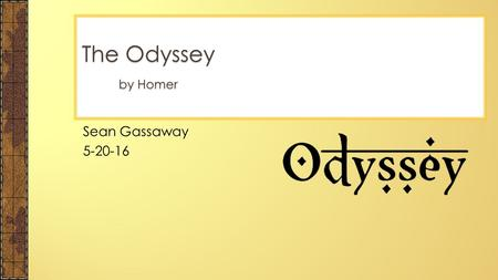 Sean Gassaway 5-20-16 The Odyssey by Homer.  Homer is the blind author of the two epics the Odyssey and the Iliad  Homer is believed to be the first.