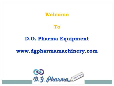 Welcome To D.G. Pharma Equipment www.dgpharmamachinery.com.