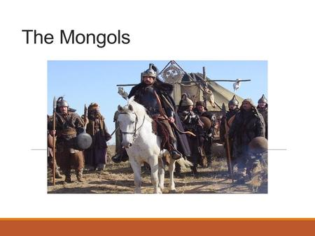 The Mongols. Where are the Mongols from? North of China Steppe: Plateaus.