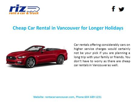 Cheap Car Rental in Vancouver for Longer Holidays Website: rentacarvancouver.com, Phone:604 689 1231 Car rentals offering considerably cars on higher service.