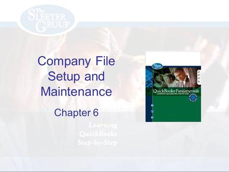 Company File Setup and Maintenance Chapter 6. PAGE REF #CHAPTER 6: Company Setup SLIDE # 2 2 Objectives Use the EasyStep Interview to setup your company.