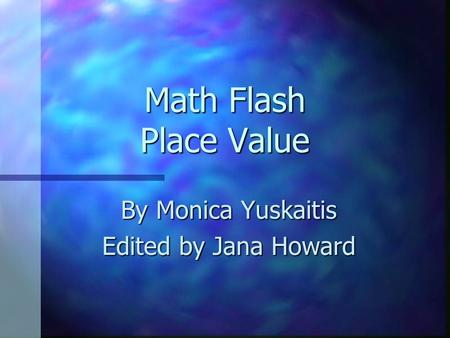 Math Flash Place Value By Monica Yuskaitis Edited by Jana Howard.