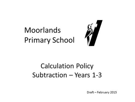 Calculation Policy Subtraction – Years 1-3 Moorlands Primary School Draft – February 2015.