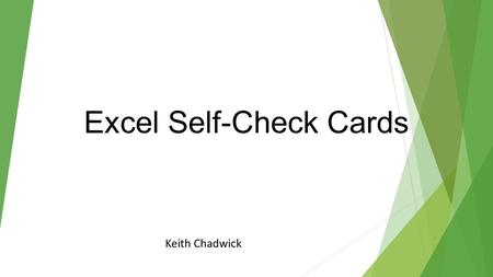 Excel Self-Check Cards Keith Chadwick. Directions 1.Students will read each of the following task cards carefully. 2.Each student will write their answers.