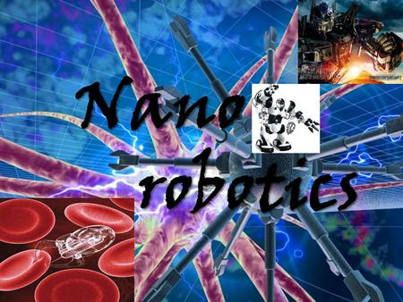 Nano robotics robotics. NANO TECHNOLOGY Nanotechnology (sometimes shortened to  nanotech ) is the study of manipulating matter on an atomic and molecular.
