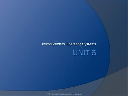 Introduction to Operating Systems IT190 Foundations in Information Technology.