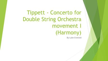 Tippett - Concerto for Double String Orchestra movement I (Harmony) By Luke Everard.