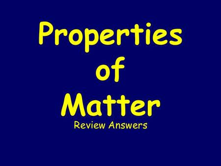 Properties of Matter Review Answers. 1. Hope you reviewed all of your vocabulary flashcards!!! 2. a. physical change b. chemical property c. physical.